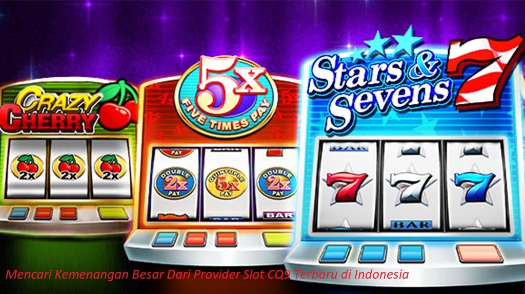 Mencari Kemenangan Besar Dari Provider Slot CQ9 Terbaru di Indonesia